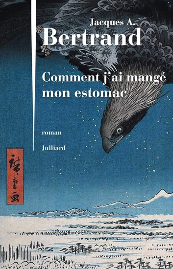 Comment j'ai mangé mon estomac eBook by Jacques André BERTRAND