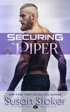 Securing Piper - A Navy SEAL Military Romantic Suspense Novel ebook by Susan Stoker