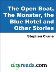 The Open Boat, The Monster, the Blue Hotel and Other Stories ebook by Crane, Stephen