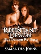 The Repentant Demon Trilogy Book 2: The Demon Re-Born - The Repentant Demon Trilogy, #2 ebook by Samantha Johns