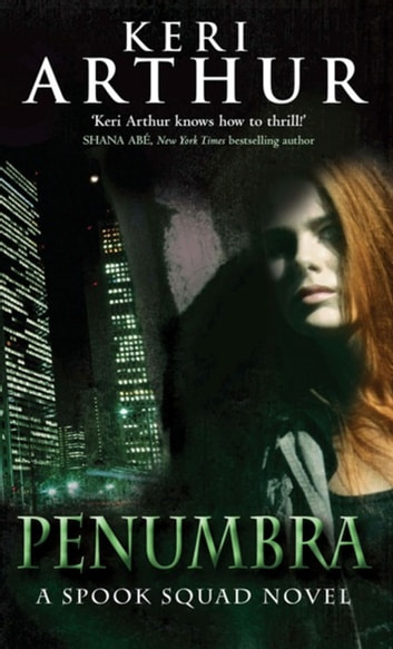 Penumbra - Spook Squad Trilogy: Book 3 ebook by Keri Arthur