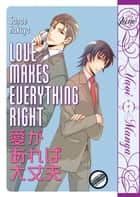 Love Makes Everything Right ebook by Sanae Rokuya