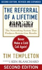 The Referral of a Lifetime - Never Make a Cold Call Again! ebook by Tim Templeton, Ken Blanchard