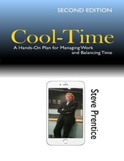 Cool Time: A Hands On Plan for Managing Work and Balancing Time ebook by Steve Prentice