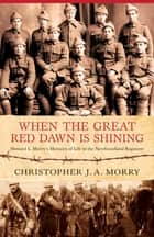 When the Great Red Dawn Is Shining ebook by Christopher J.A. Morry