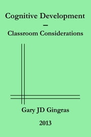 Cognitive Development: Classroom Considerations ebook by Gary Gingras