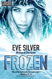 Frozen - A Northern Waste Novella ebook by Eve Silver