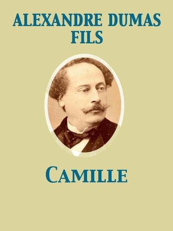 Camille ebook by Alexandre Dumas fils