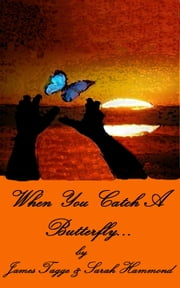 When You Catch A Butterfly... ebook by James Tagge