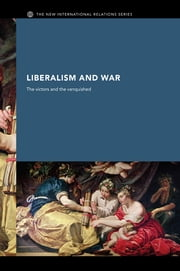 Liberalism and War - The Victors and the Vanquished ebook by Andrew Williams