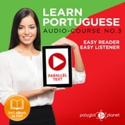 Learn Portuguese - Easy Reader - Easy Listener - Parallel Text - Portuguese Audio Course No. 3 - The Portuguese Easy Reader - Easy Audio Learning Course audiobook by Polyglot Planet