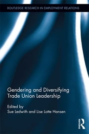 Gendering and Diversifying Trade Union Leadership ebook by Sue Ledwith,Lise Lotte Hansen