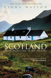 Scotland - From Prehistory to the Present ebook by Fiona Watson