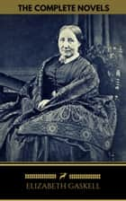 Elizabeth Gaskell: The Complete Novels (Golden Deer Classics) ebook by Elizabeth Gaskell, Golden Deer Classics