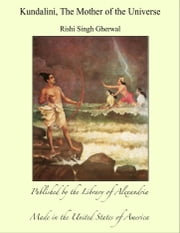 Kundalini, The Mother of the Universe ebook by Rishi Singh Gherwal