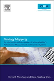 Strategy Mapping: An Interventionist Examination of a Homebuilder's Performance Measurement and Incentive Systems - An Interventionist Examination of a Homebuilder'sPerformance Measurement and Incentive Systems ebook by Kenneth Merchant,Clara Xiaoling Chen