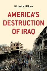 America's Destruction of Iraq ebook by Michael M. O'Brien