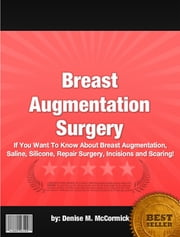 Breast Augmentation Surgery ebook by Denise M. McCormick