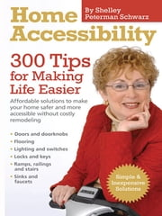 Home Accessibility - 300 Tips For Making Life Easier ebook by Shelley Peterman Schwarz