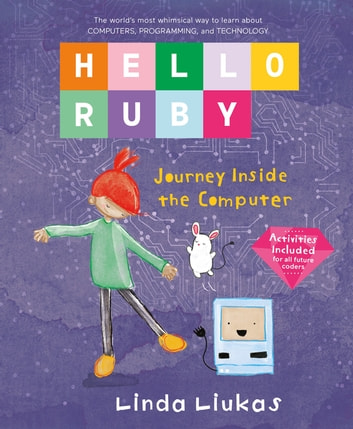 Hello Ruby: Journey Inside the Computer ebook by Linda Liukas