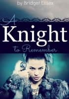 A Knight to Remember ebook by Bridget Essex