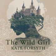 The Wild Girl audiobook by Kate Forsyth