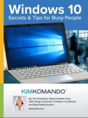 Windows 10: Secrets and Tips for Busy People ebook by Kim Komando