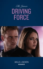 Driving Force (Mills & Boon Heroes) (Declan's Defenders, Book 4) 電子書 by Elle James