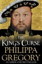 The King's Curse - Cousins' War 6 ebook by Philippa Gregory