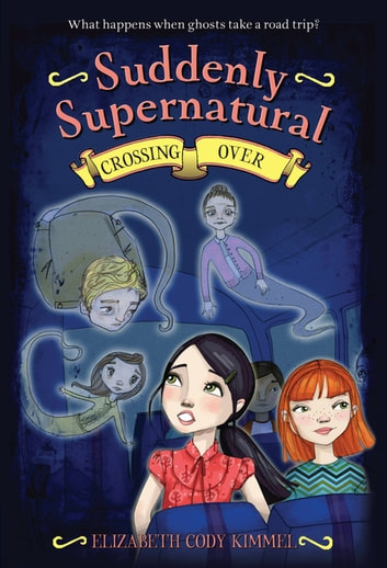 Suddenly Supernatural 4: Crossing Over ebook by Elizabeth Cody Kimmel