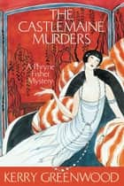 The Castlemaine Murders - Phryne Fisher's Murder Mysteries 13 ebook by Kerry Greenwood