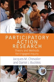Participatory Action Research - Theory and Methods for Engaged Inquiry ebook by Jacques M. Chevalier,Daniel J. Buckles