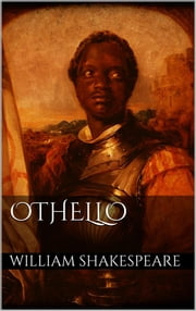 Othello, the Moor of Venice ebook by William Shakespeare,William Shakespeare,William Shakespeare,William Shakespeare