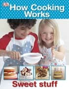 How Cooking Works - Learn About the Science of Cooking with 50 Delicious Recipes eBook by DK