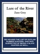 Lure of the River ebook by Zane Grey