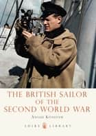 The British Sailor of the Second World War eBook by Angus Konstam