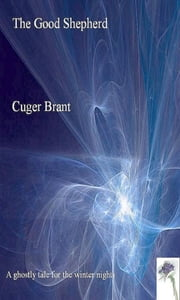 The Good Shepherd ebook by Cuger Brant