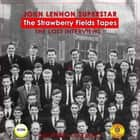 John Lennon Superstar; The Strawberry Fields Tapes; The Lost Interviews audiobook by