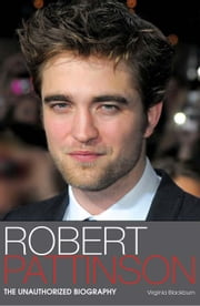 Robert Pattinson - The Unauthorized Biography ebook by Virginia Blackburn