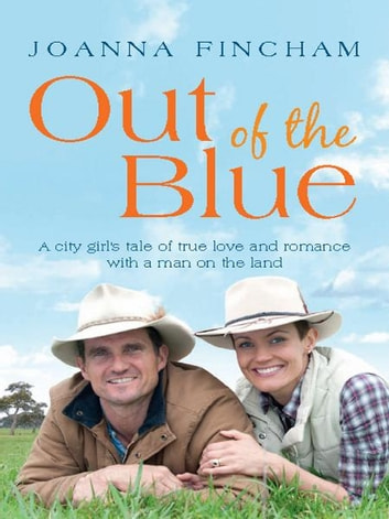 Out of the Blue - A city girl's tale of true love and romance with a man on the land ebook by Joanna Fincham