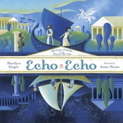 Echo Echo - Reverso Poems About Greek Myths ebook by Marilyn Singer,Josee Masse