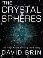 The Crystal Spheres ebook by David Brin