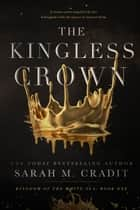 The Kingless Crown ebook by Sarah M. Cradit