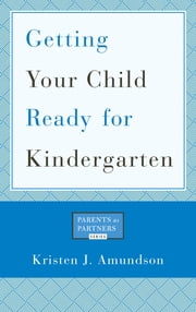 Getting Your Child Ready for Kindergarten ebook by Kristen J. Amundson