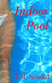 Indoor Pool ebook by T.H. Sandal