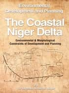 The Coastal Niger Delta - Environmental Development and Planning ebook by Dr Michael Amaitari Niger