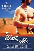 Wait For Me ebook by Sarah Mayberry