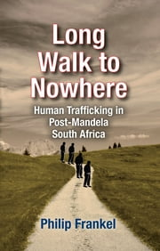 Long Walk to Nowhere - Human Trafficking in Post-Mandela South Africa ebook by Philip Frankel