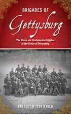 Brigades of Gettysburg ebook by Bradley M. Gottfried