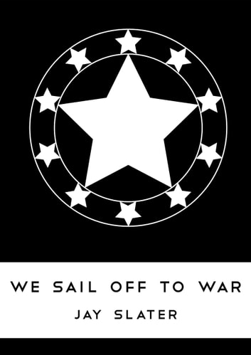 We Sail Off To War ebook by Jay Slater
